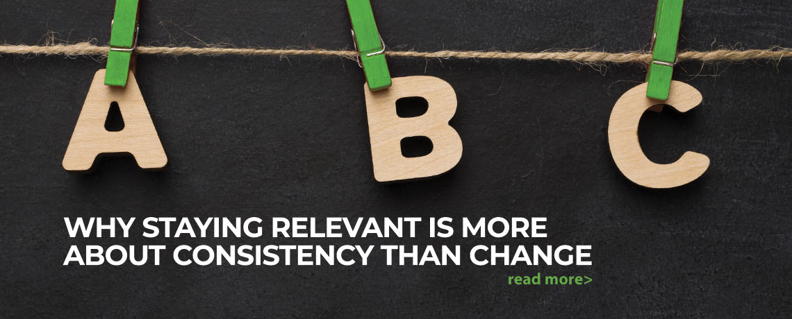 """Featured image for """"Why Staying Relevant Is More About Consistency Than Change"""""""